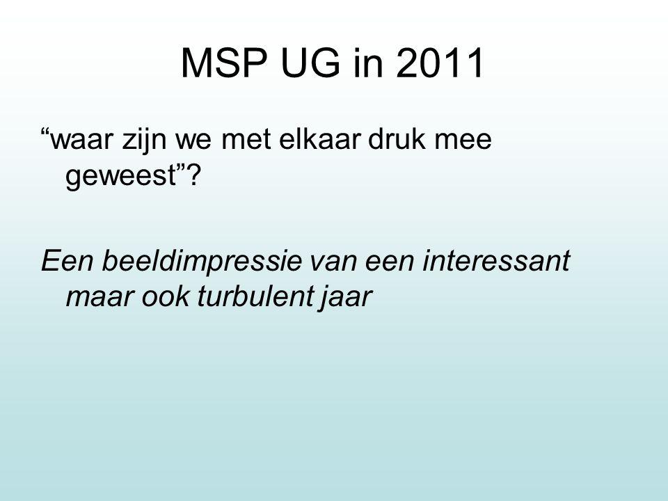 MSP UG in 2011 waar zijn we met elkaar druk mee geweest .