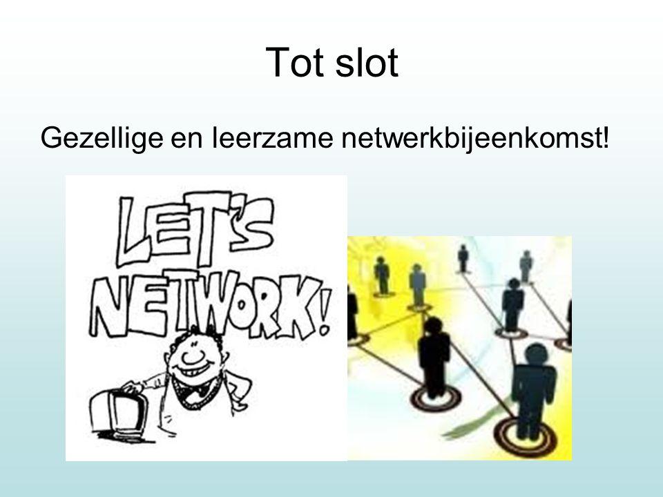 Tot slot Gezellige en leerzame netwerkbijeenkomst!