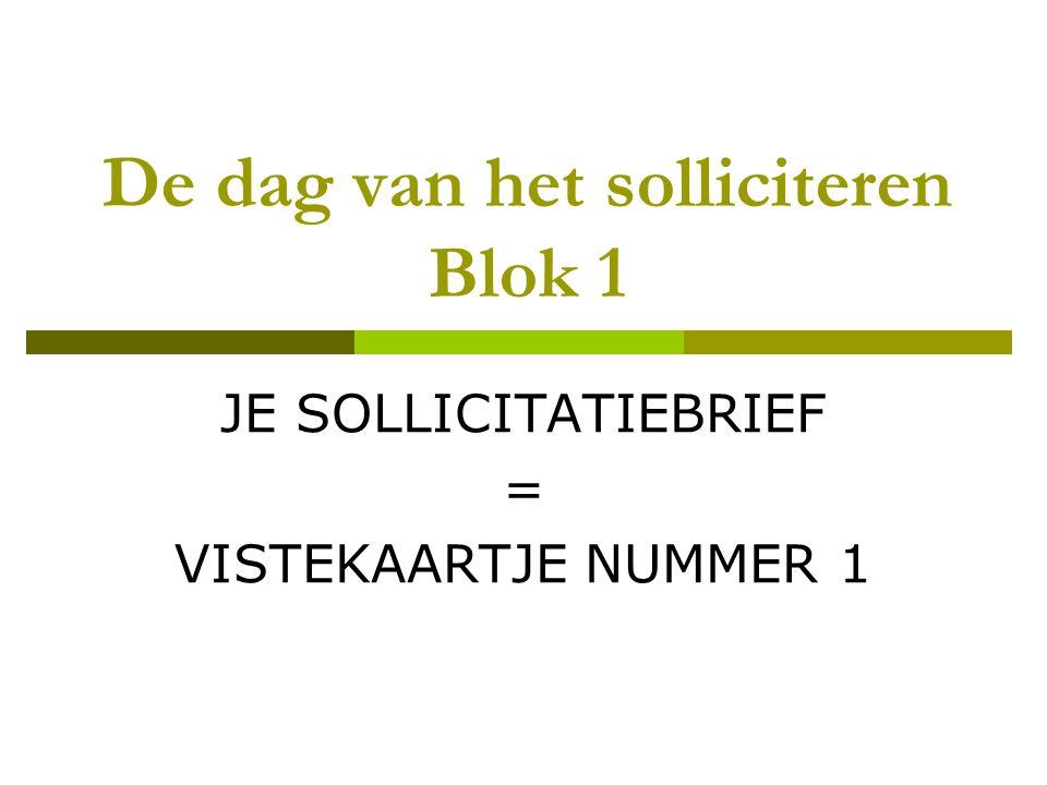 De dag van het solliciteren Blok 1 JE SOLLICITATIEBRIEF = VISTEKAARTJE NUMMER 1
