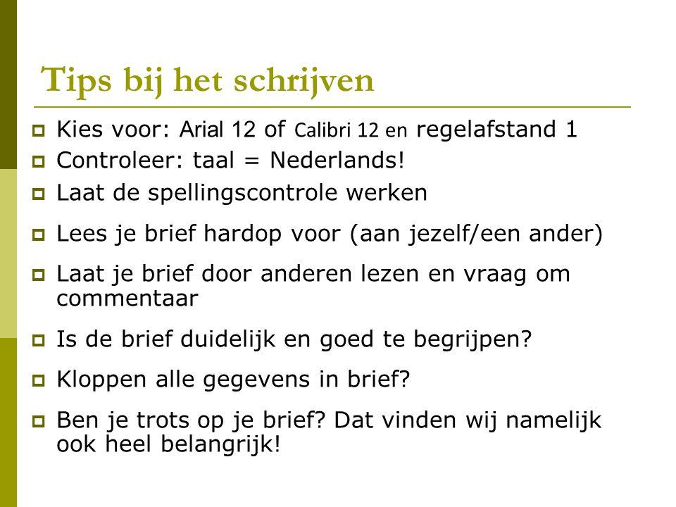 Tips bij het schrijven  Kies voor: Arial 12 of Calibri 12 en regelafstand 1  Controleer: taal = Nederlands!  Laat de spellingscontrole werken  Lee