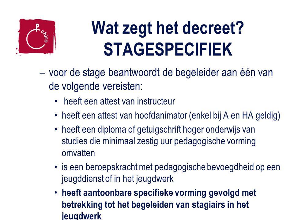 Wat zegt het decreet? STAGESPECIFIEK –voor de stage beantwoordt de begeleider aan één van de volgende vereisten: heeft een attest van instructeur heef