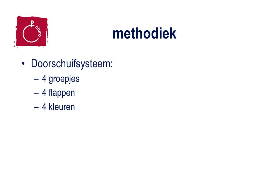 methodiek Doorschuifsysteem: –4 groepjes –4 flappen –4 kleuren
