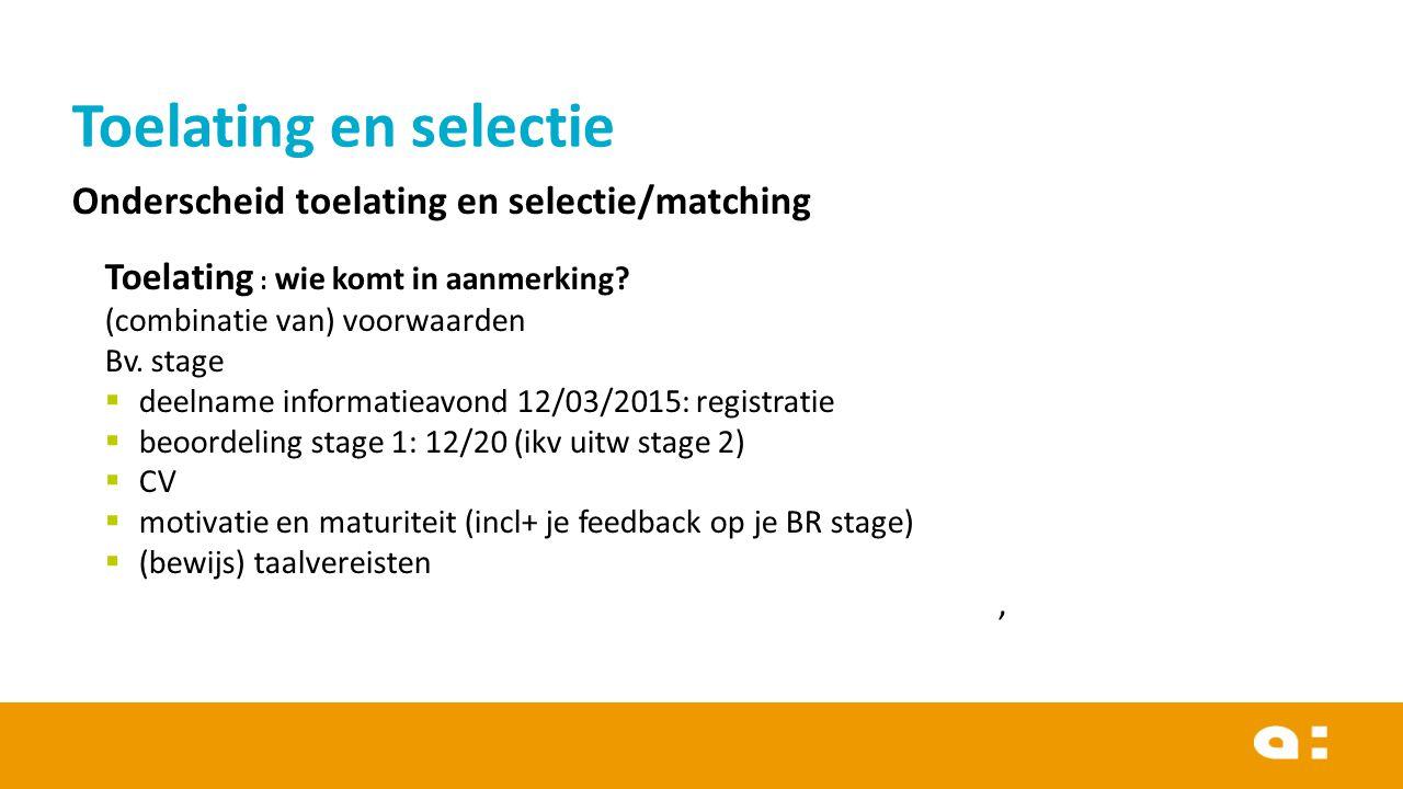 Toelating en selectie Onderscheid toelating en selectie/matching Toelating : wie komt in aanmerking.