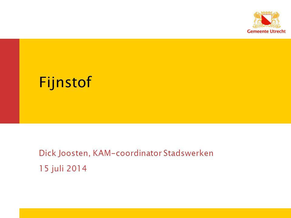 Fijnstof Dick Joosten, KAM-coordinator Stadswerken 15 juli 2014