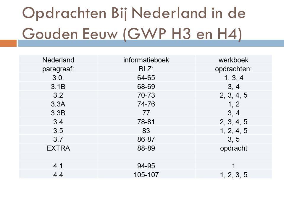 Opdrachten Bij Nederland in de Gouden Eeuw (GWP H3 en H4) Nederlandinformatieboekwerkboek paragraaf:BLZ:opdrachten: 3.0.64-651, 3, 4 3.1B68-693, 4 3.2