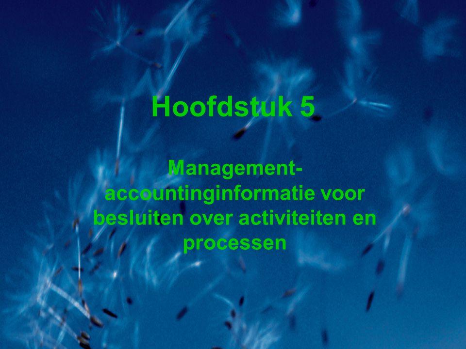 Hoofdstuk 5 Management- accountinginformatie voor besluiten over activiteiten en processen