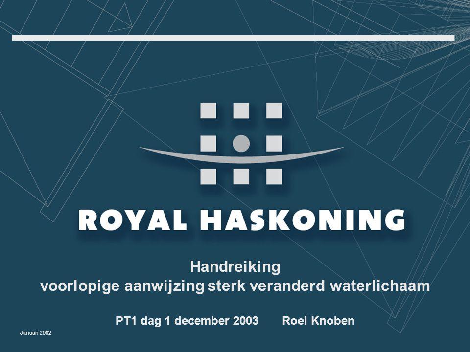 Januari 2002 Handreiking voorlopige aanwijzing sterk veranderd waterlichaam PT1 dag 1 december 2003 Roel Knoben