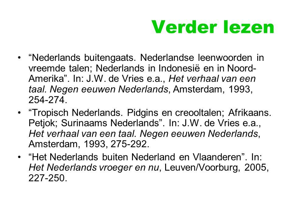 """Verder lezen """"Nederlands buitengaats. Nederlandse leenwoorden in vreemde talen; Nederlands in Indonesië en in Noord- Amerika"""". In: J.W. de Vries e.a.,"""