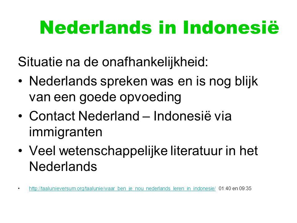Nederlands in Indonesië Situatie na de onafhankelijkheid: Nederlands spreken was en is nog blijk van een goede opvoeding Contact Nederland – Indonesië via immigranten Veel wetenschappelijke literatuur in het Nederlands http://taalunieversum.org/taalunie/waar_ben_je_nou_nederlands_leren_in_indonesie/ 01:40 en 09:35http://taalunieversum.org/taalunie/waar_ben_je_nou_nederlands_leren_in_indonesie/