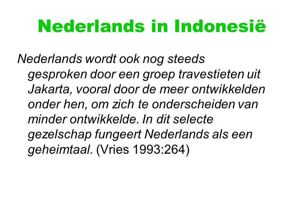 Nederlands in Indonesië Nederlands wordt ook nog steeds gesproken door een groep travestieten uit Jakarta, vooral door de meer ontwikkelden onder hen, om zich te onderscheiden van minder ontwikkelde.