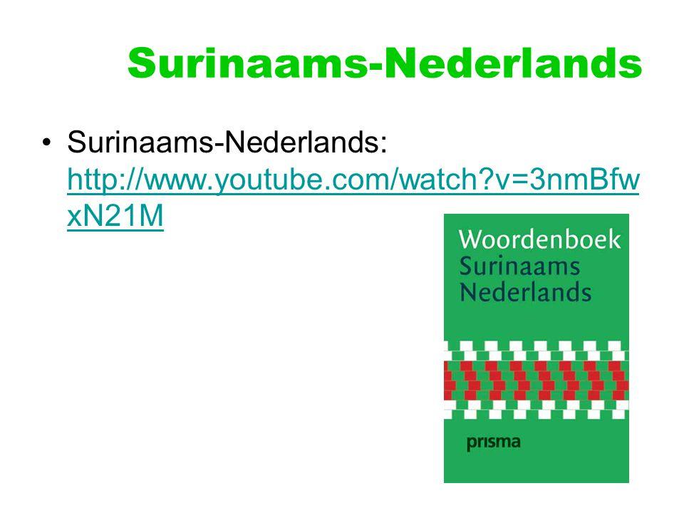 Surinaams-Nederlands Surinaams-Nederlands: http://www.youtube.com/watch?v=3nmBfw xN21M http://www.youtube.com/watch?v=3nmBfw xN21M