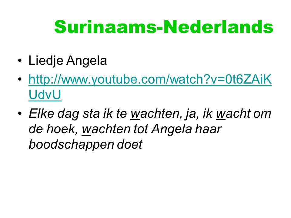 Surinaams-Nederlands Liedje Angela http://www.youtube.com/watch?v=0t6ZAiK UdvUhttp://www.youtube.com/watch?v=0t6ZAiK UdvU Elke dag sta ik te wachten, ja, ik wacht om de hoek, wachten tot Angela haar boodschappen doet