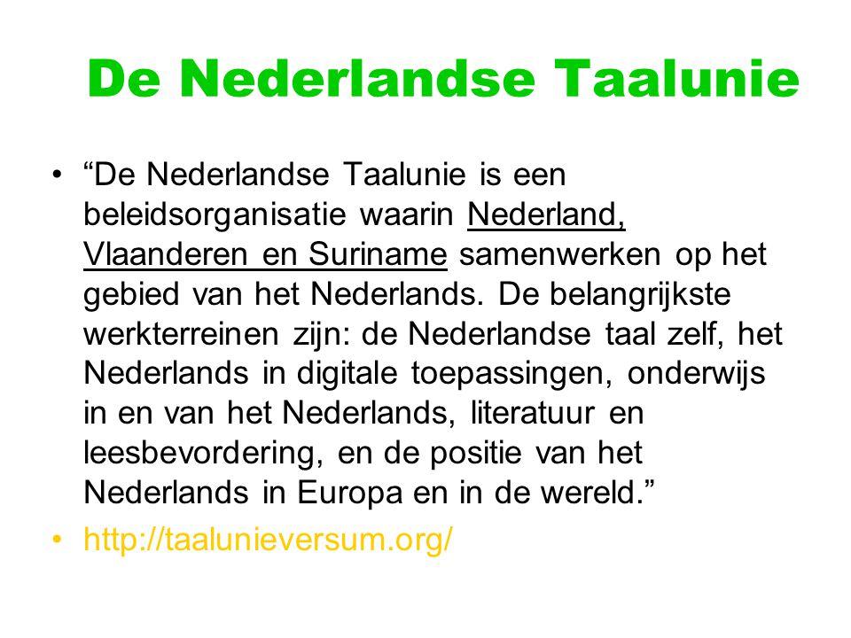 De Nederlandse Taalunie De Nederlandse Taalunie is een beleidsorganisatie waarin Nederland, Vlaanderen en Suriname samenwerken op het gebied van het Nederlands.