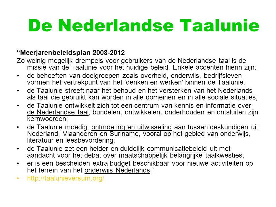 De Nederlandse Taalunie Nederlands in het buitenland Taaluniecentrum Nederlands als Vreemde Taal Steun aan neerlandistiek in het buitenland Zomercursussen in Nederland en Vlaanderen Nederlands in de Europese Unie http://taalunieversum.org/