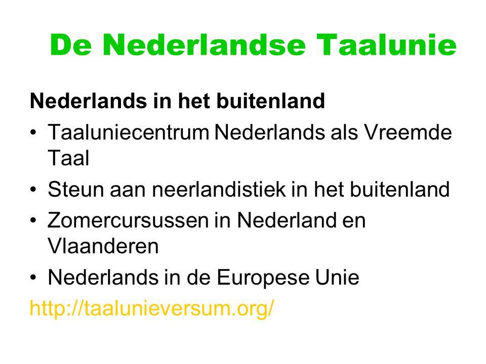 De Nederlandse Taalunie Nederlands in het buitenland Taaluniecentrum Nederlands als Vreemde Taal Steun aan neerlandistiek in het buitenland Zomercursu