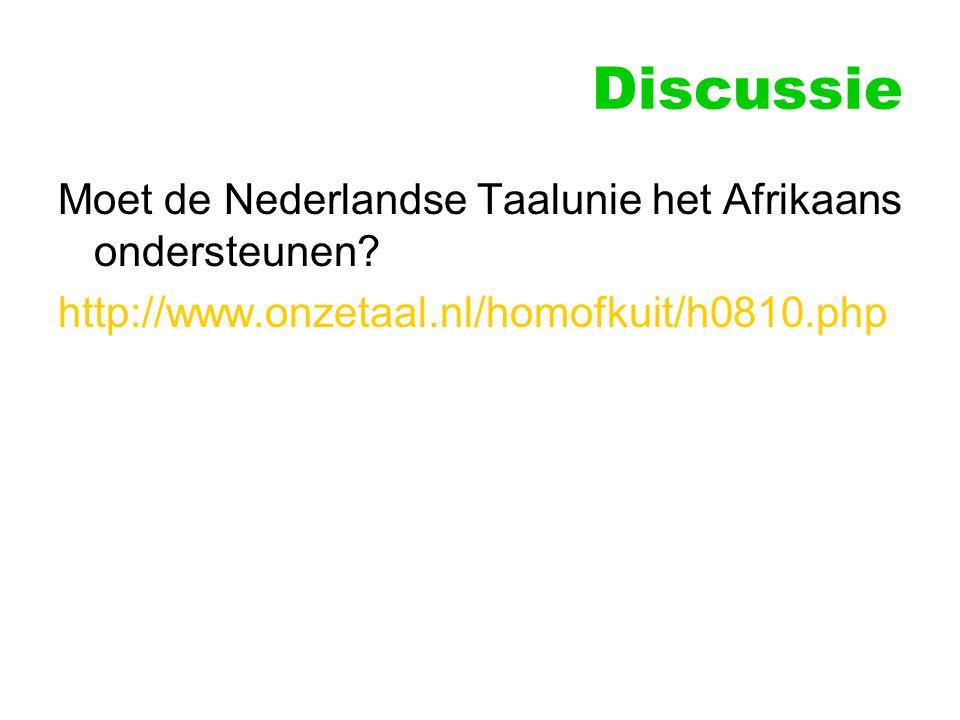 Discussie Moet de Nederlandse Taalunie het Afrikaans ondersteunen? http://www.onzetaal.nl/homofkuit/h0810.php