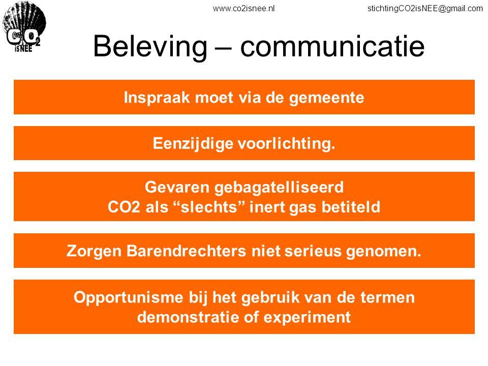 www.co2isnee.nlstichtingCO2isNEE@gmail.com Beleving – communicatie Eenzijdige voorlichting. Zorgen Barendrechters niet serieus genomen. Gevaren gebaga