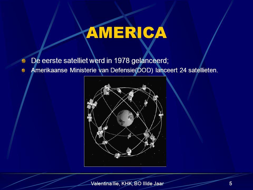 Valentina Ilie, KHK, BO IIIde Jaar5 AMERICA De eerste satelliet werd in 1978 gelanceerd; Amerikaanse Ministerie van Defensie(DOD) lanceert 24 satellieten.