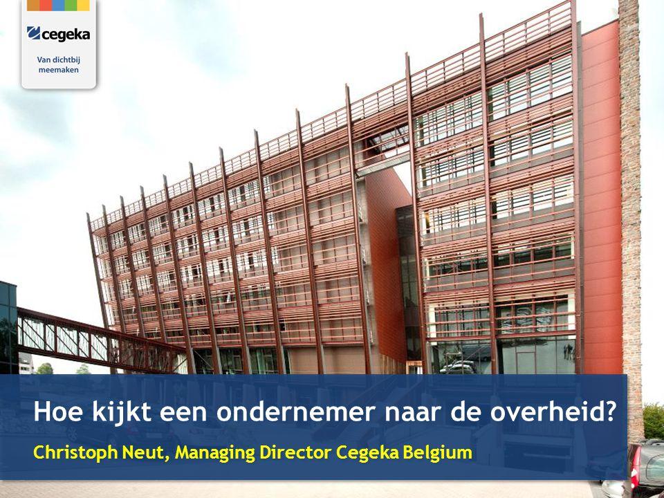 1 Hoe kijkt een ondernemer naar de overheid? Christoph Neut, Managing Director Cegeka Belgium