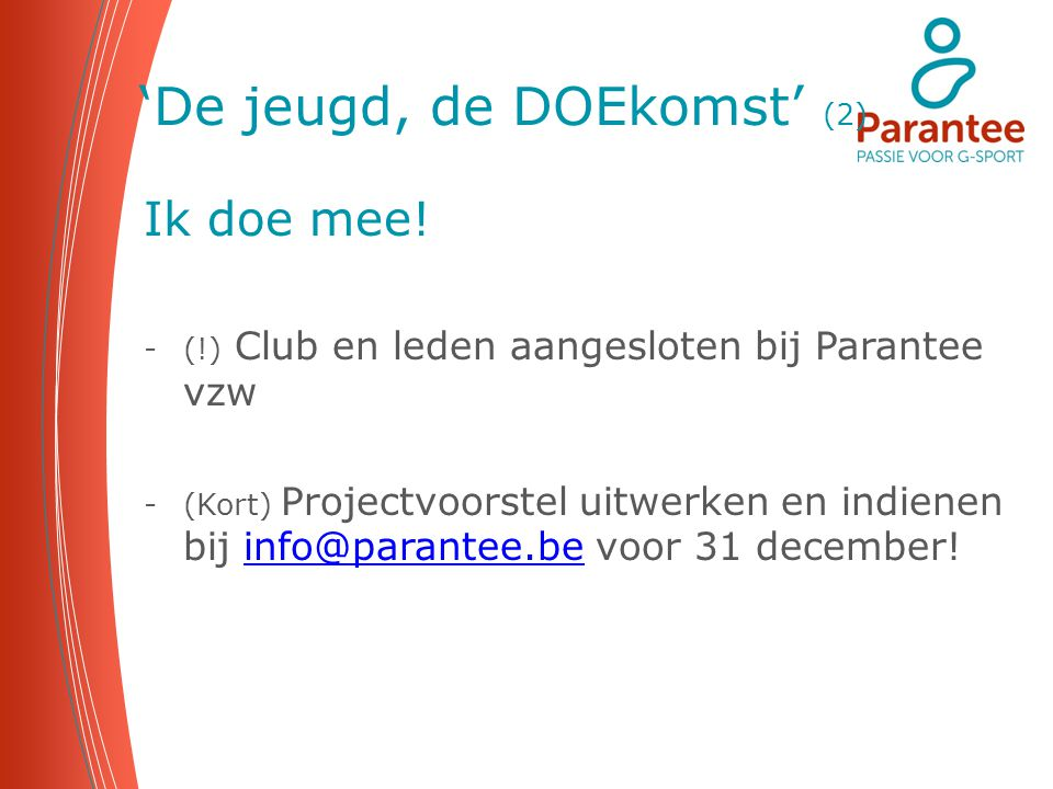 'De jeugd, de DOEkomst' (2) Ik doe mee! -(!) Club en leden aangesloten bij Parantee vzw -(Kort) Projectvoorstel uitwerken en indienen bij info@parante