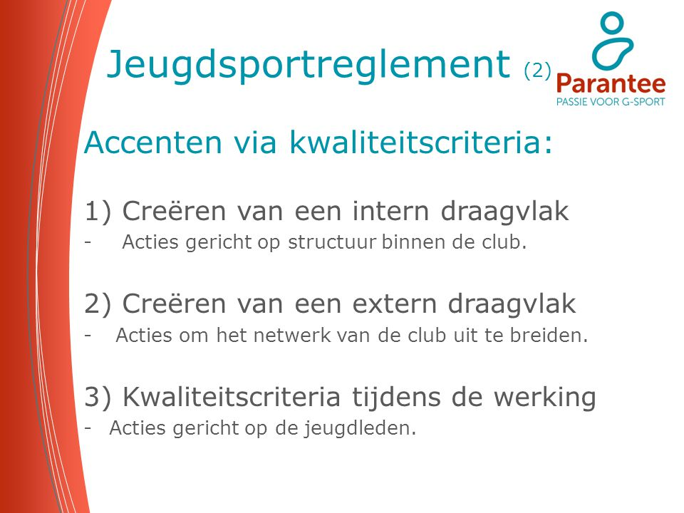 Jeugdsportreglement (2) Accenten via kwaliteitscriteria: 1)Creëren van een intern draagvlak -Acties gericht op structuur binnen de club. 2) Creëren va