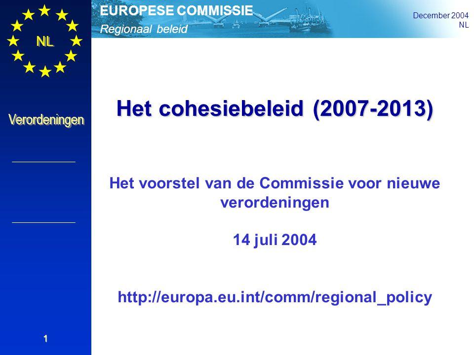 Regionaal beleid EUROPESE COMMISSIE December 2004 NL Verordeningen 1 Het cohesiebeleid (2007-2013) Het voorstel van de Commissie voor nieuwe verordeni