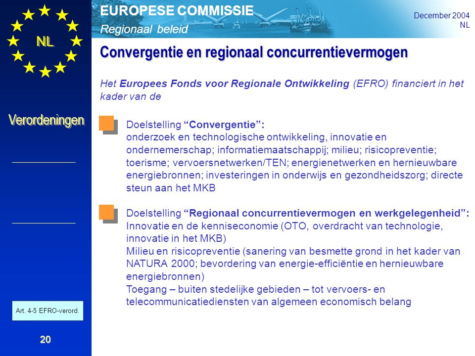 Regionaal beleid EUROPESE COMMISSIE December 2004 NL Verordeningen 20 Convergentie en regionaal concurrentievermogen Het Europees Fonds voor Regionale
