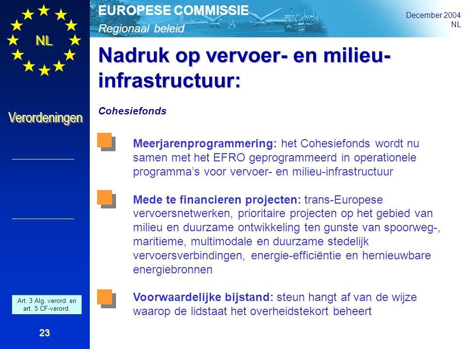 Regionaal beleid EUROPESE COMMISSIE December 2004 NL Verordeningen 23 Nadruk op vervoer- en milieu- infrastructuur: Cohesiefonds Meerjarenprogrammerin