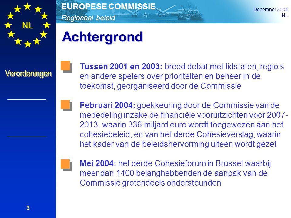 Regionaal beleid EUROPESE COMMISSIE December 2004 NL Verordeningen 3 Achtergrond Tussen 2001 en 2003: breed debat met lidstaten, regio's en andere spe