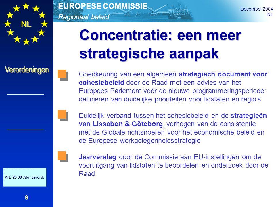 Regionaal beleid EUROPESE COMMISSIE December 2004 NL Verordeningen 9 Concentratie: een meer strategische aanpak Goedkeuring van een algemeen strategis