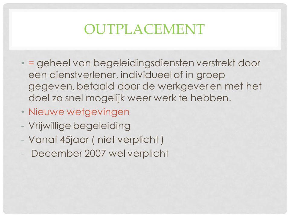 OUTPLACEMENT = geheel van begeleidingsdiensten verstrekt door een dienstverlener, individueel of in groep gegeven, betaald door de werkgever en met het doel zo snel mogelijk weer werk te hebben.