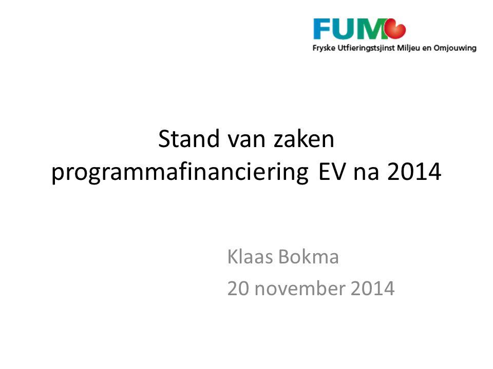 Stand van zaken programmafinanciering EV na 2014 Klaas Bokma 20 november 2014