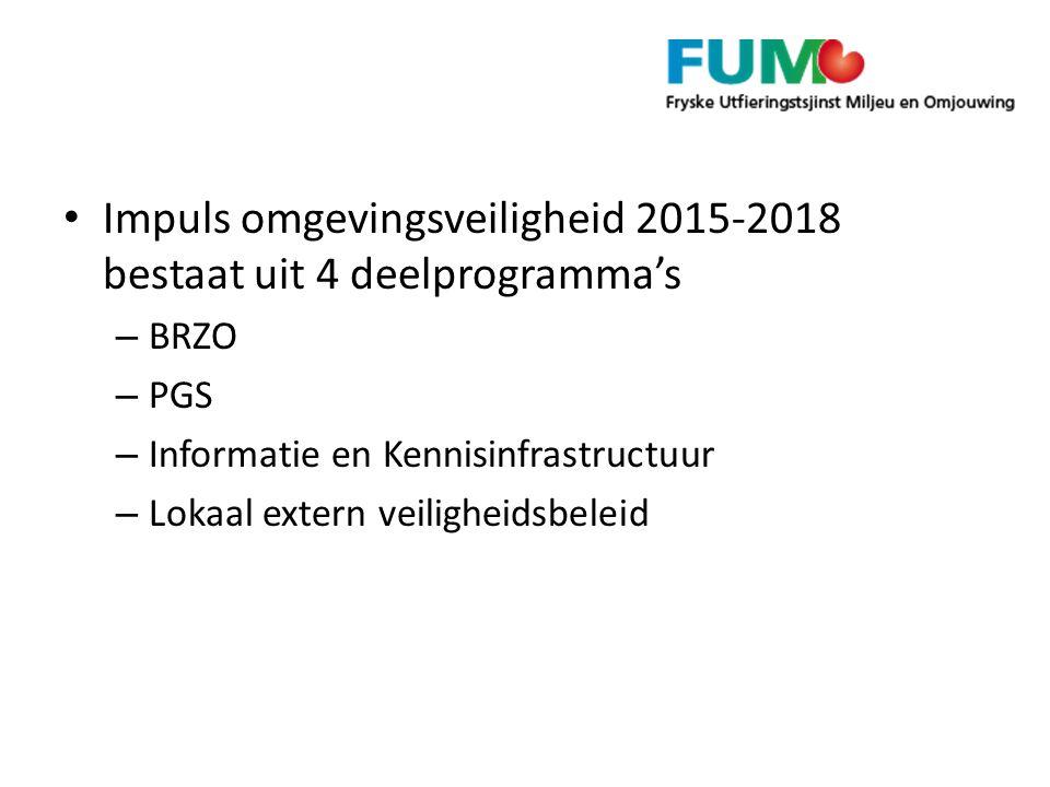 Impuls omgevingsveiligheid 2015-2018 bestaat uit 4 deelprogramma's – BRZO – PGS – Informatie en Kennisinfrastructuur – Lokaal extern veiligheidsbeleid