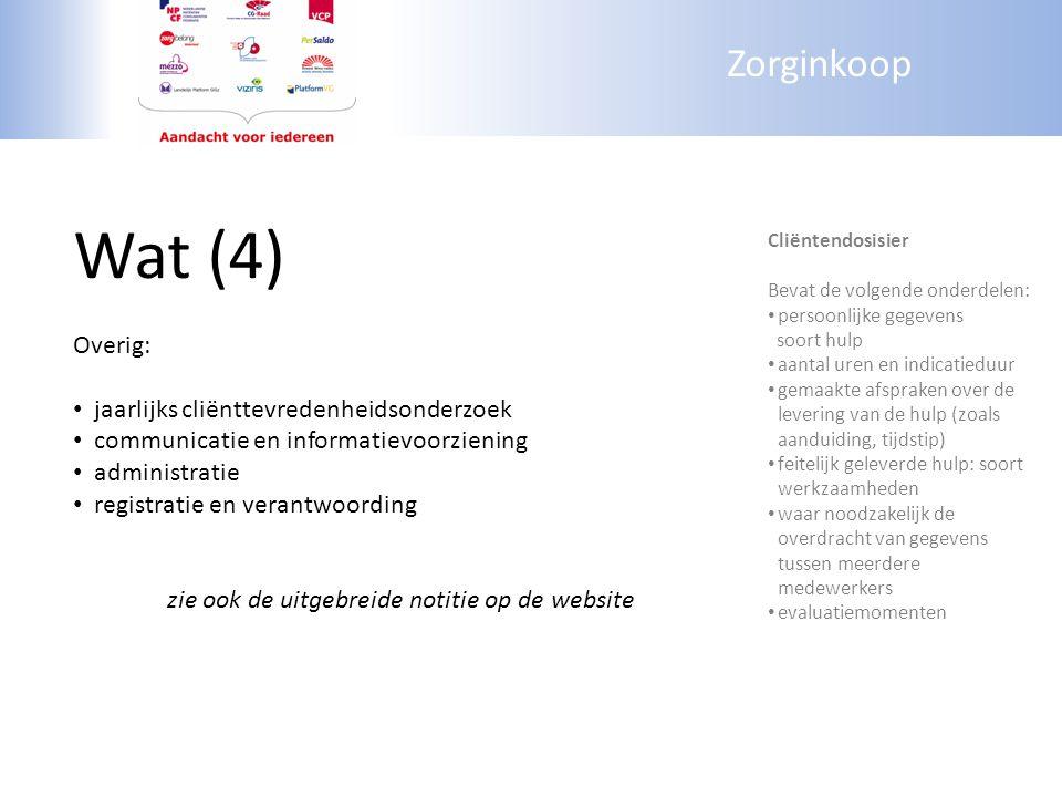 Zorginkoop Wat (4) Overig: jaarlijks cliënttevredenheidsonderzoek communicatie en informatievoorziening administratie registratie en verantwoording zi
