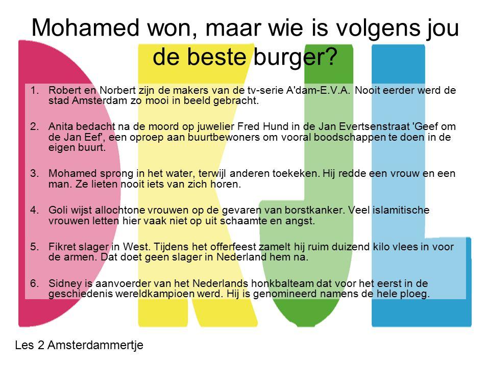 Les Amsterdammertje 1.Jongen belt 112 http://www.youtube.com/watch?v=0C1-8GEKz_0 tot 1.09 minhttp://www.youtube.com/watch?v=0C1-8GEKz_0 2.Uitleg anti pesten website gepest-worden.nl; http://zapplive.ncrv.nl/ncrvgemist/3-11-2012/zapplive-afl-18-deel-4 van 8.28 - 13.37gepest-worden.nl http://zapplive.ncrv.nl/ncrvgemist/3-11-2012/zapplive-afl-18-deel-4 van 8.28 - 13.37 3.Pakistaans meisje komt op voor rechten van meisjes en wordt neergeschoten: http://jeugdjournaal.nl/item/427876-meisje-14- neergeschoten-vanwege-haar-ideeen.htmlhttp://jeugdjournaal.nl/item/427876-meisje-14- neergeschoten-vanwege-haar-ideeen.html 4.Youri is een held...