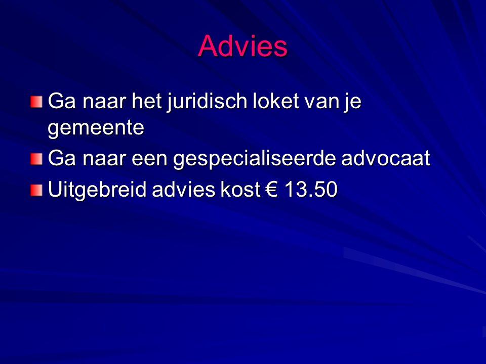 Advies Ga naar het juridisch loket van je gemeente Ga naar een gespecialiseerde advocaat Uitgebreid advies kost € 13.50