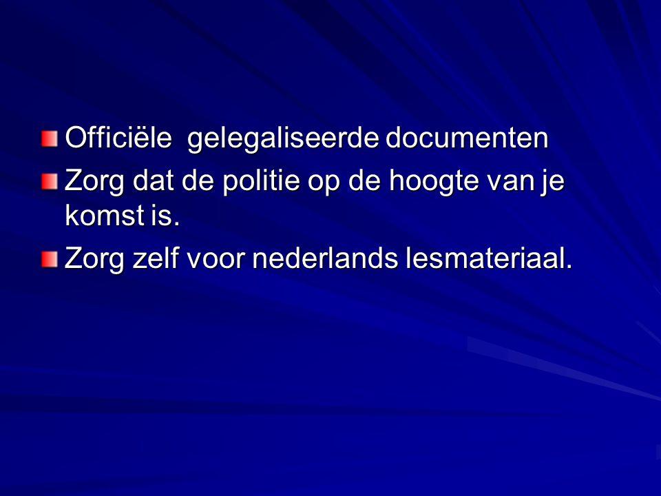 Officiële gelegaliseerde documenten Zorg dat de politie op de hoogte van je komst is.