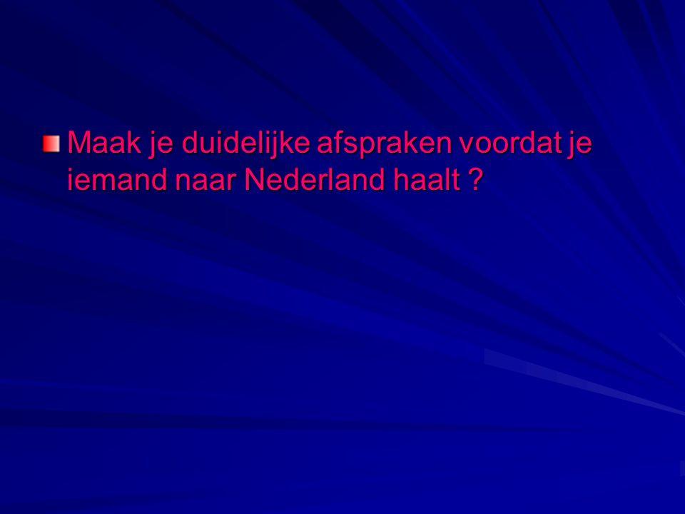 Maak je duidelijke afspraken voordat je iemand naar Nederland haalt