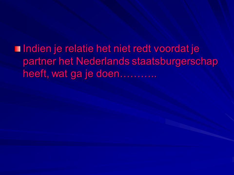 Indien je relatie het niet redt voordat je partner het Nederlands staatsburgerschap heeft, wat ga je doen………..