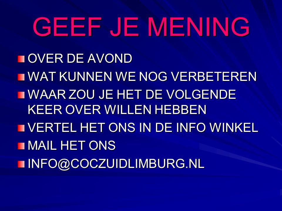 GEEF JE MENING OVER DE AVOND WAT KUNNEN WE NOG VERBETEREN WAAR ZOU JE HET DE VOLGENDE KEER OVER WILLEN HEBBEN VERTEL HET ONS IN DE INFO WINKEL MAIL HET ONS INFO@COCZUIDLIMBURG.NL
