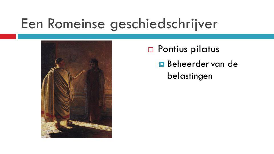 Een Romeinse geschiedschrijver  Pontius pilatus  Beheerder van de belastingen