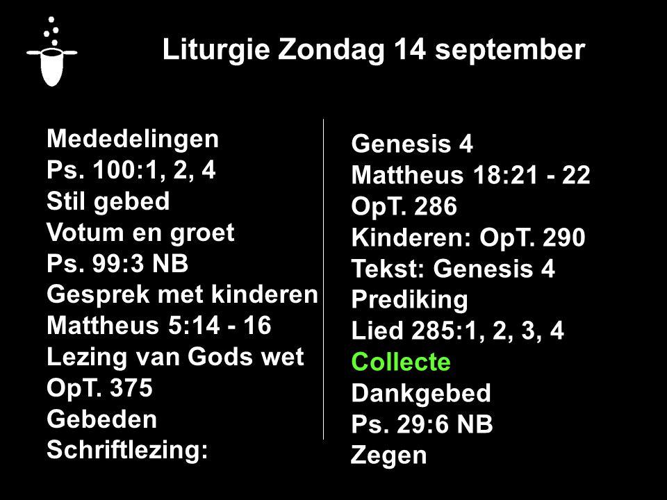 Liturgie Zondag 14 september Mededelingen Ps. 100:1, 2, 4 Stil gebed Votum en groet Ps.