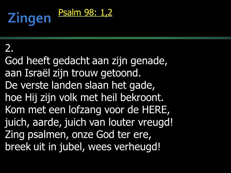 2. God heeft gedacht aan zijn genade, aan Israël zijn trouw getoond.