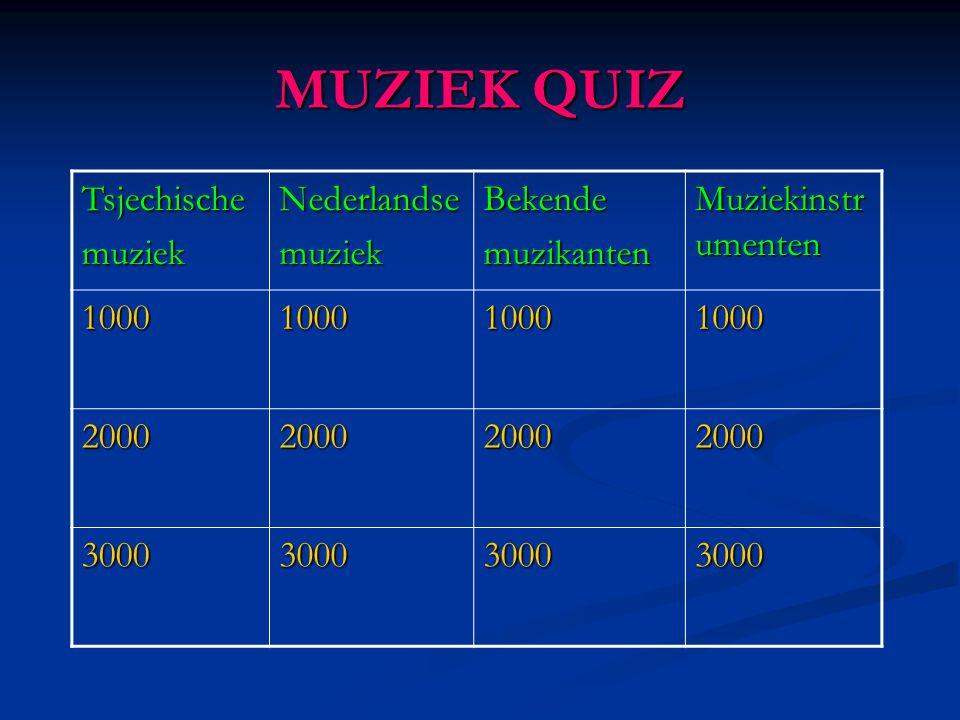 MUZIEK QUIZ TsjechischemuziekNederlandsemuziekBekendemuzikanten Muziekinstr umenten 1000100010001000 2000200020002000 3000300030003000