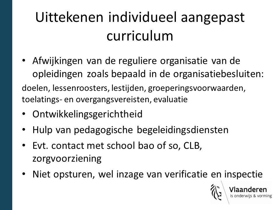 Uittekenen individueel aangepast curriculum Afwijkingen van de reguliere organisatie van de opleidingen zoals bepaald in de organisatiebesluiten: doelen, lessenroosters, lestijden, groeperingsvoorwaarden, toelatings- en overgangsvereisten, evaluatie Ontwikkelingsgerichtheid Hulp van pedagogische begeleidingsdiensten Evt.