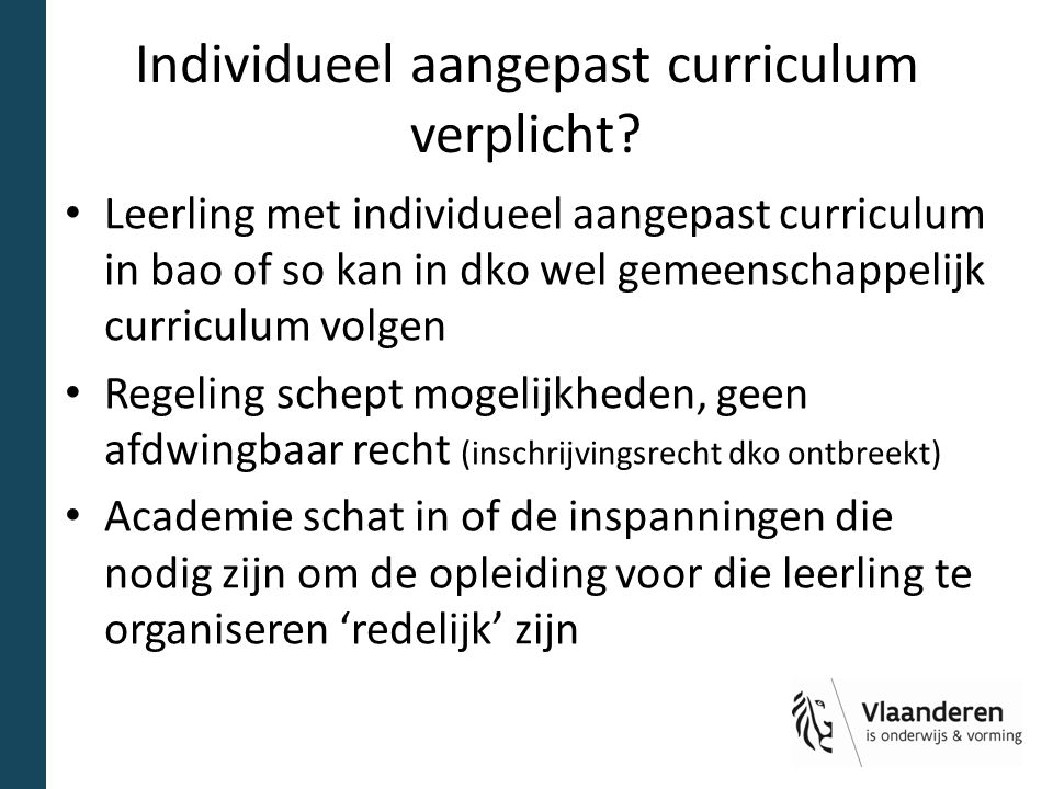 Individueel aangepast curriculum verplicht? Leerling met individueel aangepast curriculum in bao of so kan in dko wel gemeenschappelijk curriculum vol
