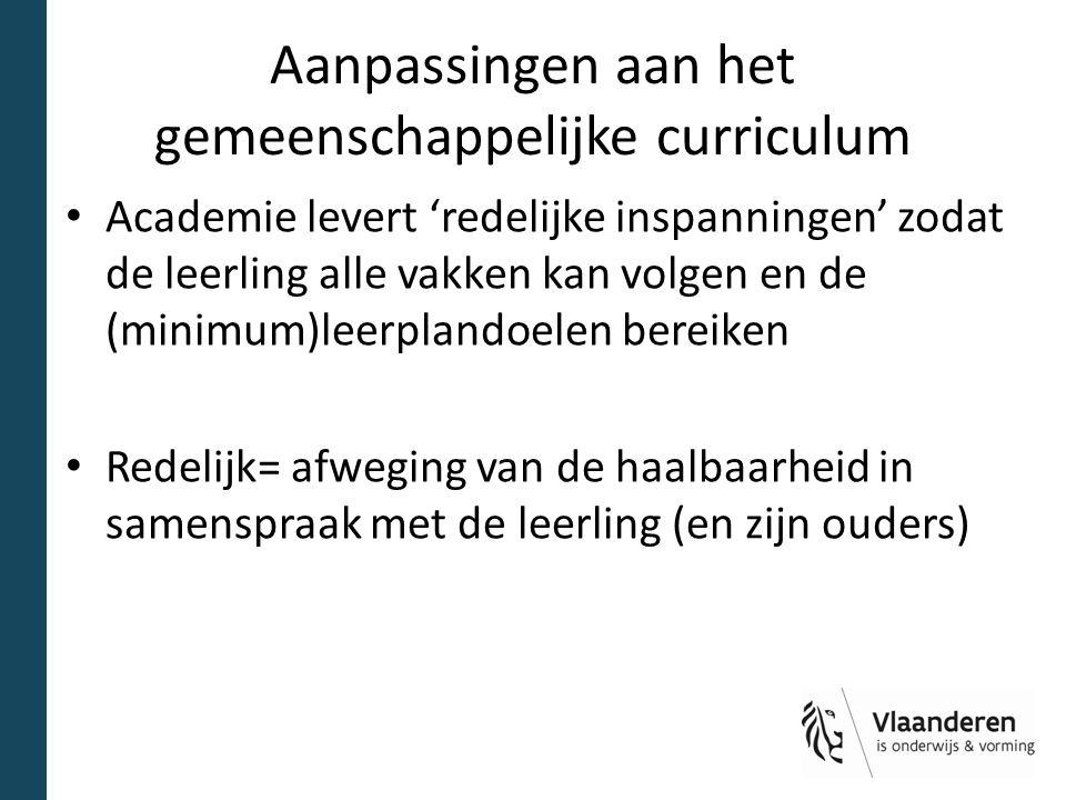 Aanpassingen aan het gemeenschappelijke curriculum Academie levert 'redelijke inspanningen' zodat de leerling alle vakken kan volgen en de (minimum)leerplandoelen bereiken Redelijk= afweging van de haalbaarheid in samenspraak met de leerling (en zijn ouders)