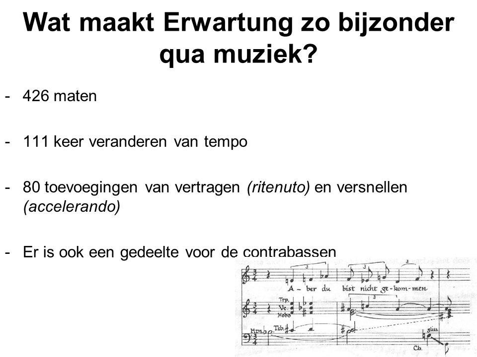 Wat maakt Erwartung zo bijzonder qua muziek? -426 maten -111 keer veranderen van tempo -80 toevoegingen van vertragen (ritenuto) en versnellen (accele