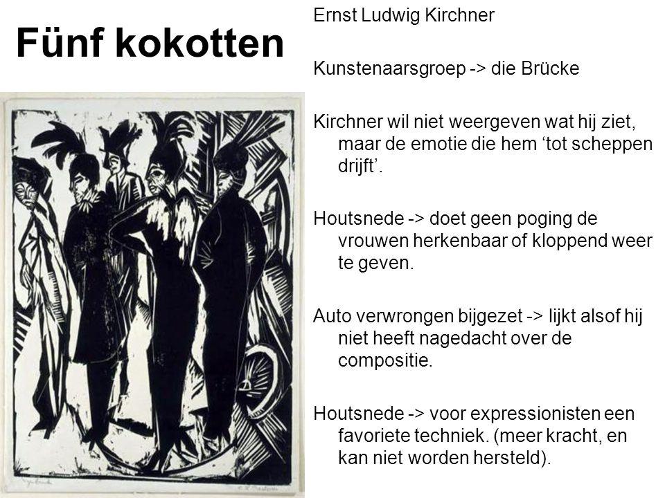 Fünf kokotten Ernst Ludwig Kirchner Kunstenaarsgroep -> die Brücke Kirchner wil niet weergeven wat hij ziet, maar de emotie die hem 'tot scheppen drij