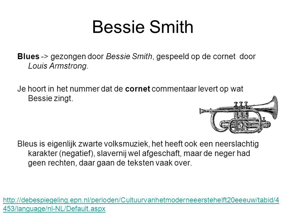 Bessie Smith Blues -> gezongen door Bessie Smith, gespeeld op de cornet door Louis Armstrong. Je hoort in het nummer dat de cornet commentaar levert o
